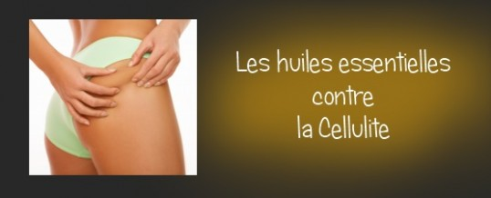 Les secrets de lhuile essentielle contre la cellulite