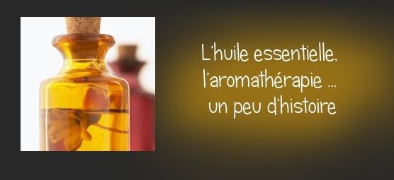 L'huile essentielle, l'aromathérapie … un peu d'histoire