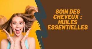 soin des cheveux avec les huiles essentielles
