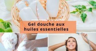 Comment fabriquer vos gels douches aux huiles essentielles