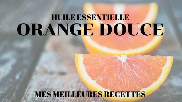 Recettes avec l'huile essentielle orange douce