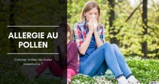 allergie au pollen et rhume des foins / Huiles essentielles