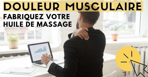 fabriquer votre huile de passage pour des douleurs musculaires